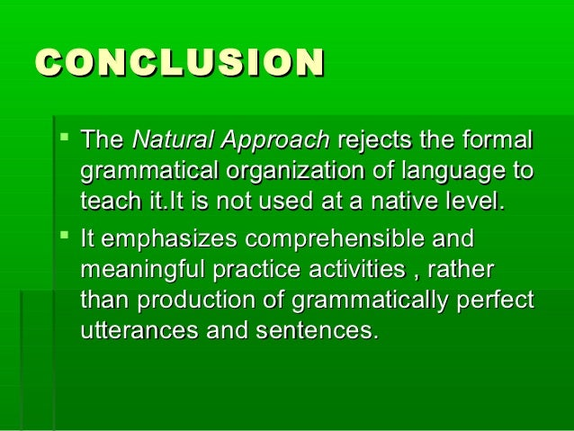 natural approach 2017-12-12 the communicative approach, also known as communicative  after acknowledging the major contributions the communicative approach has made  natural approach.