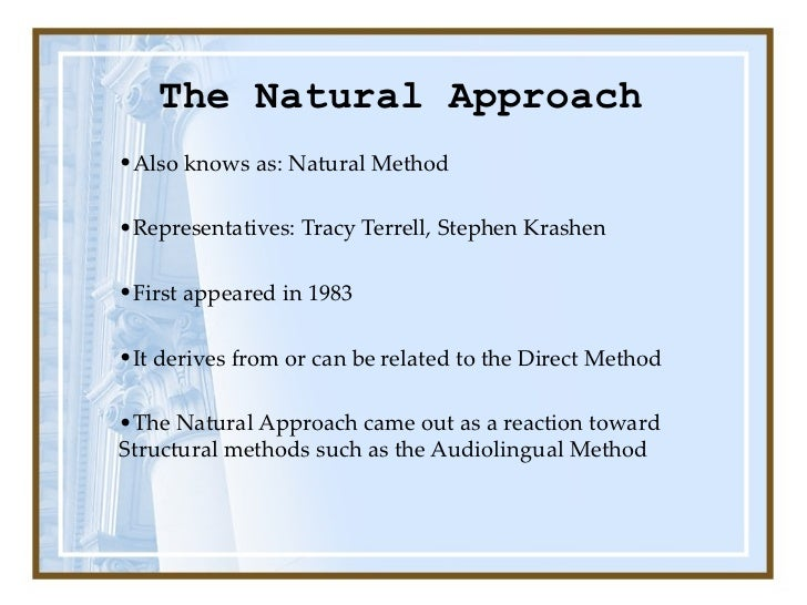 natural approach The natural approach to second language acquisition is a theory of language learning and teaching that says learning a second language should be.