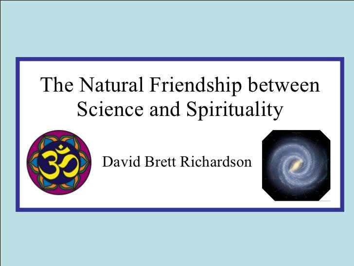 The Natural Friendship between Science and Spirituality David Brett Richardson