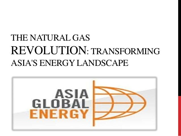 THE NATURAL GASREVOLUTION: TRANSFORMINGASIAS ENERGY LANDSCAPE