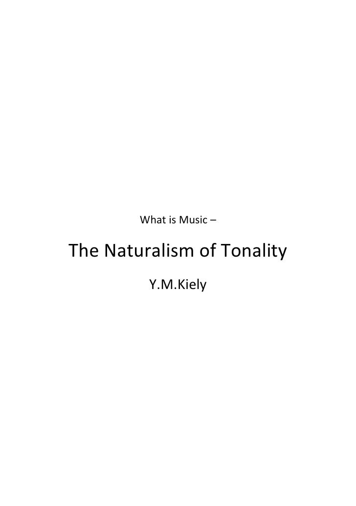 What is Music –  The Naturalism of Tonality          Y.M.Kiely