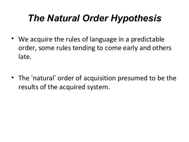 the natural order hypothesis essay Natural order hypothesis - download as powerpoint presentation (ppt / pptx), pdf file (pdf), text file (txt) or view presentation slides online.