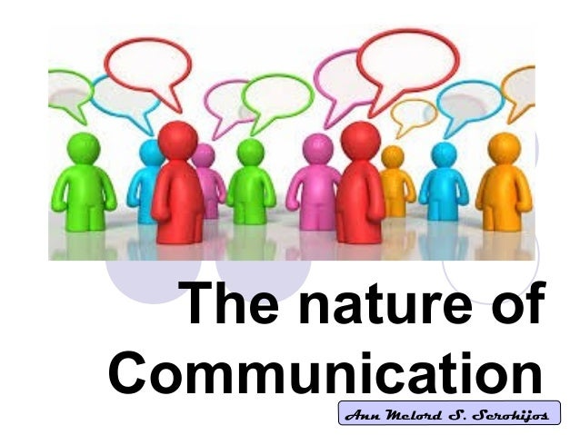 the nature of communication Communication systems can be considered as contingent in space and time:   what is the nature of the relation between contingent uncertainty and a priori.