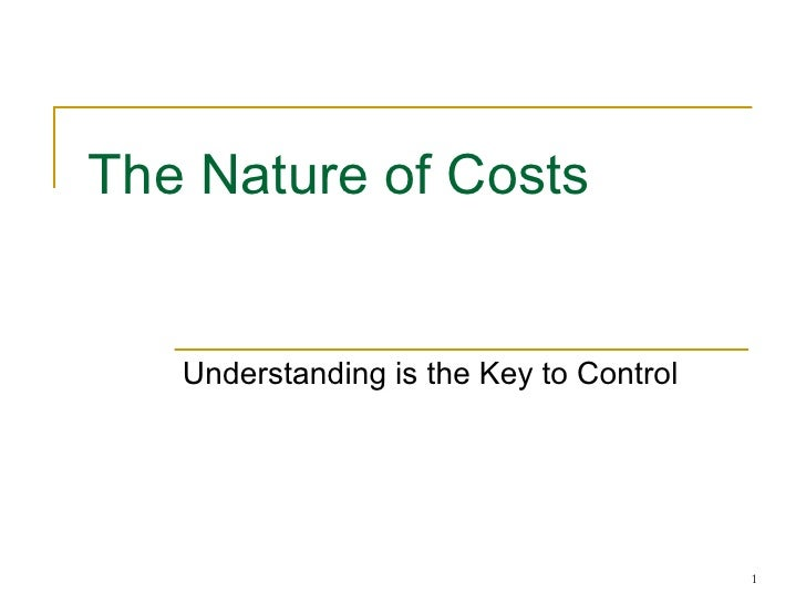 The Nature of Costs Understanding is the Key to Control