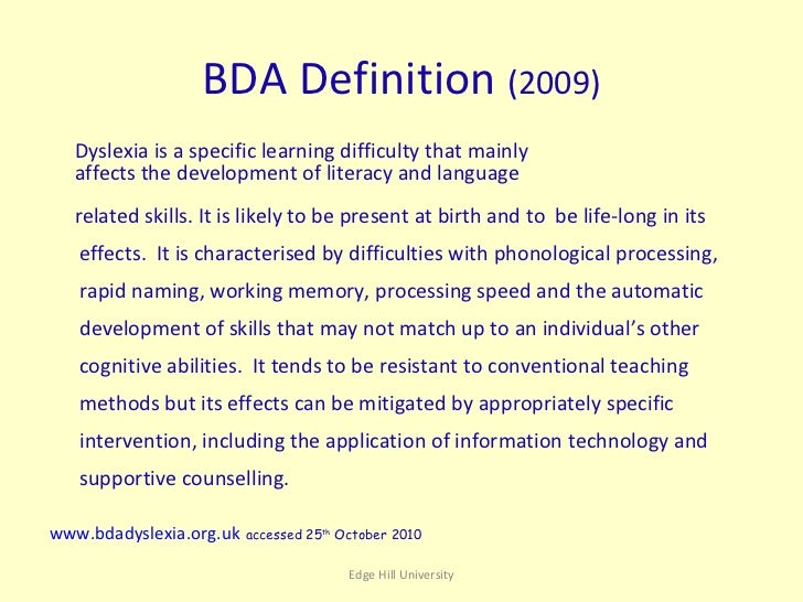 an explanation of dyslexia Dyslexia: a specific developmental disability that alters the way the brain processes written material because dyslexia is due to a defect in the brain's processing of graphic symbols, it is thought of primarily as a learning disability the effects of dyslexia vary from person to person the only .