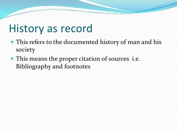 the historical investigation Historical method comprises the techniques and guidelines by which historians use primary sources and other evidence, including the evidence of archaeology, to research and then to write histories.