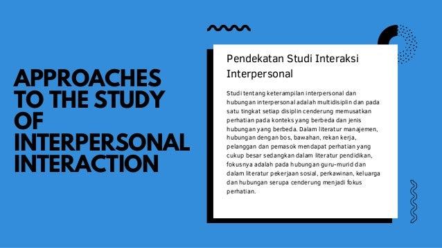 APPROACHES TO THE STUDY OF INTERPERSONAL INTERACTION Pendekatan Studi Interaksi Interpersonal Studi tentang keterampilan i...