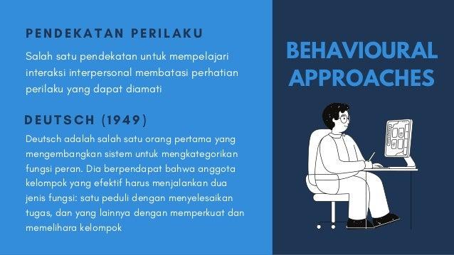 PENDEKA T A N PE RI LA K U Salah satu pendekatan untuk mempelajari interaksi interpersonal membatasi perhatian perilaku ya...