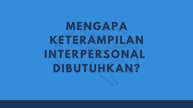 MENGAPA KETERAMPILAN INTERPERSONAL DIBUTUHKAN?