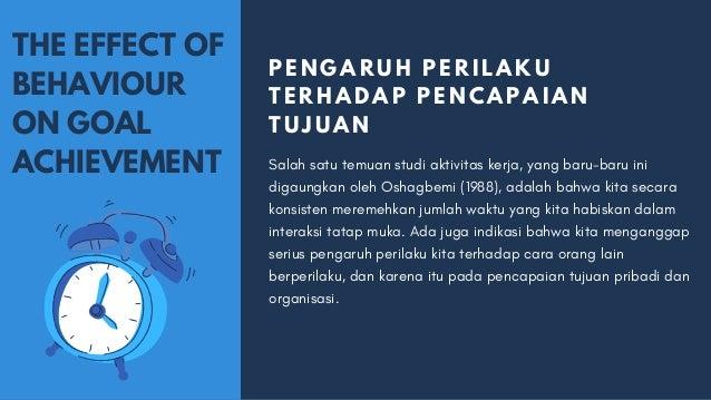 THE EFFECT OF BEHAVIOUR ON GOAL ACHIEVEMENT PENGARUH PERILAKU TERHADAP PENCAPAIAN TUJUAN Salah satu temuan studi aktivitas...
