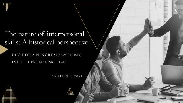 The nature of interpersonal skills: A historical perspective DEA FITRA NINGRUM(4520210023) INTERPERSONAL SKILL-B 12 MARET ...