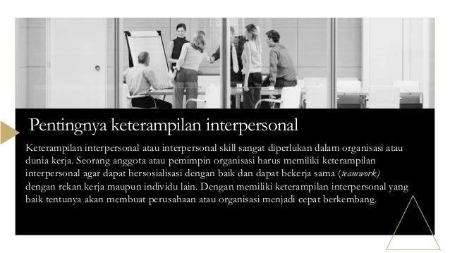 Keterampilan interpersonal atau interpersonal skill sangat diperlukan dalam organisasi atau dunia kerja. Seorang anggota a...