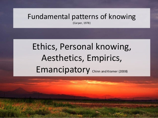 fundamental patterns knowing in nursing essay 1 ans adv nurs sci 1978 oct1(1):13-23 fundamental patterns of knowing in nursing carper b comment in aorn j 2009 feb89(2):266 pmid.