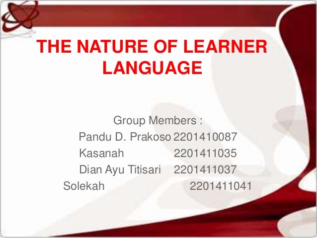 Group Members : Pandu D. Prakoso 2201410087 Kasanah 2201411035 Dian Ayu Titisari 2201411037 Solekah 2201411041 THE NATURE ...