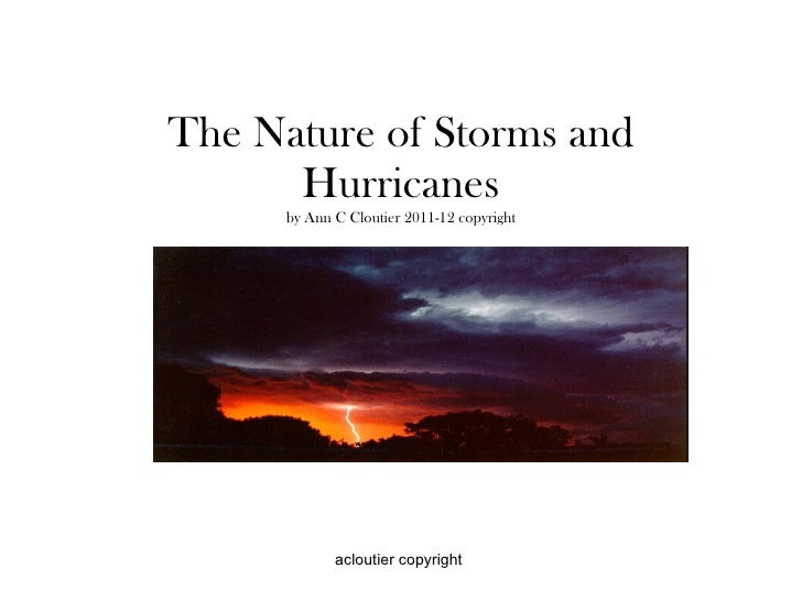 The Nature of Storms and Hurricanes by Ann C Cloutier 2011-12 copyright