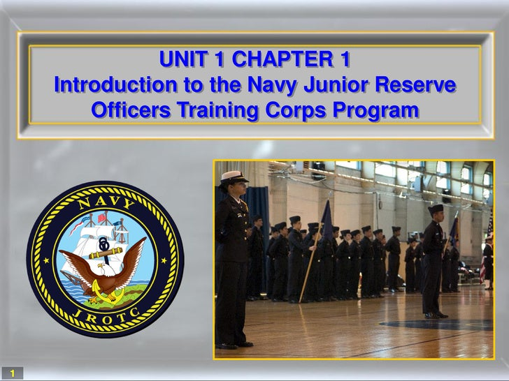 UNIT 1 CHAPTER 1     Introduction to the Navy Junior Reserve         Officers Training Corps Program     1
