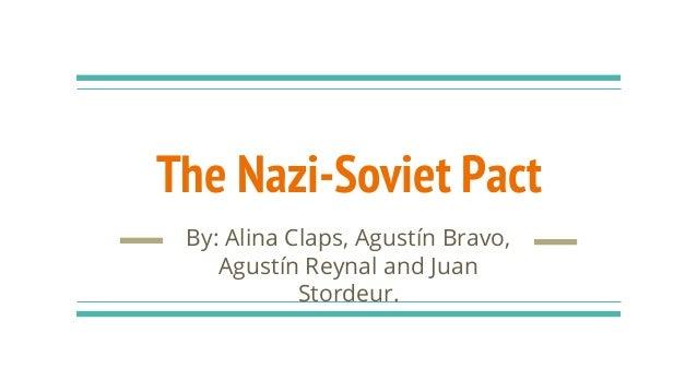 The Nazi-Soviet Pact By: Alina Claps, Agustín Bravo, Agustín Reynal and Juan Stordeur.