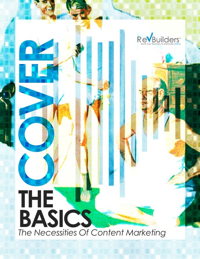 COVER  THE BASICS  The Necessities Of Content Marketing