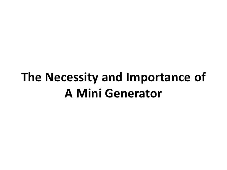 The Necessity and Importance of A Mini Generator<br />
