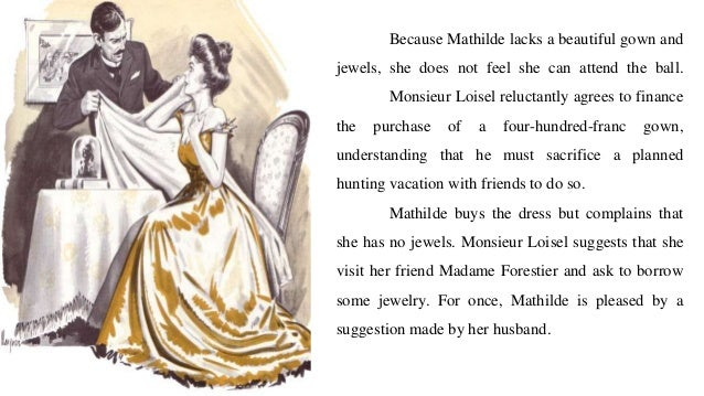 the metamorphosis of mathilde loisel in the necklace by guy de maupassant Mathilde loisel is the beautiful but disillusioned protagonist of guy de maupassant's short story the necklace she lives in a middle class world with her husband, a clerk with the.