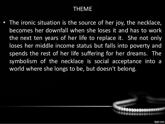 the falldown of mathilde loisel into poverty The necklace, he does not appear to be a misogynist but rather, he uses his characters flaws to show how it was this that inevitably led to her downfall we can see examples of this throug h the use of dramatic irony in order to emphasize and highlihgt her flawes not show any sympathy for madame loisel he uses her.