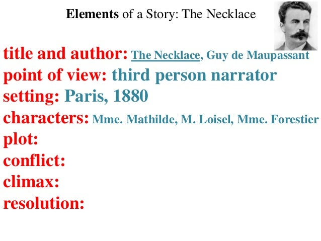 an evaluation of the character of mathilde loisel in the necklace Transcript of 'the necklace' marxist theory  just from the eyes of a character which could  that it was a fake necklace and mathilde has spent a great.