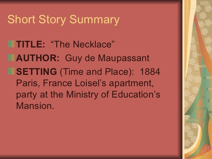 the necklace by guy de maupassant is a story of discontentment 1 the necklace by guy de maupassant 1) she was one of those pretty and charming girls, born, as if by an accident of fate, into a family of clerks with no dowry, no.