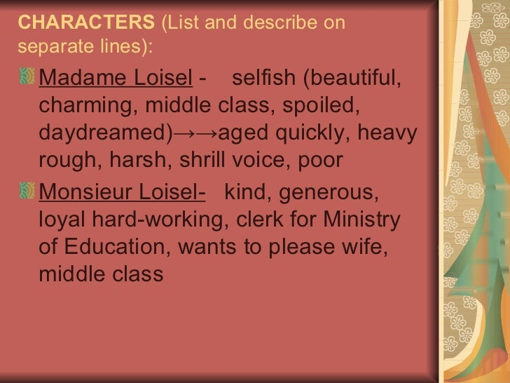 character analysis of madame loisel in the necklace a short story by guy de maupassant The necklace by guy de maupassant has lots of jewelry so she lends mathilde a necklace madame is a flat character the rising action in this short story is.