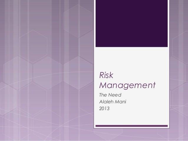 Risk Management The Need Alaleh Mani 2013