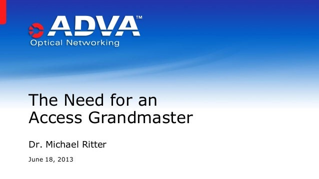 Dr. Michael RitterJune 18, 2013The Need for anAccess Grandmaster