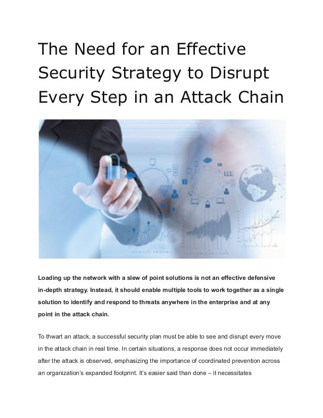 The Need for an Effective Security Strategy to Disrupt Every Step in an Attack Chain Loading up the network with a slew of...