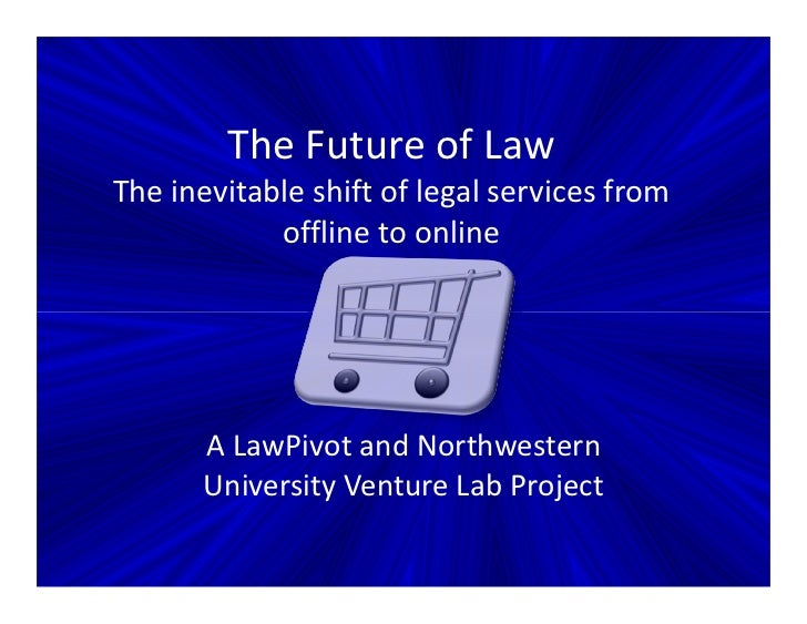 The Future of LawThe inevitable shift of legal services from            offline to online      A LawPivot and Northwestern...