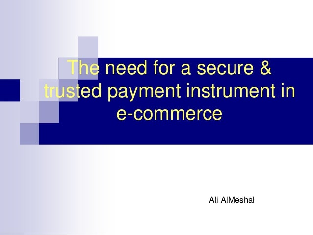 The need for a secure & trusted payment instrument in e-commerce Ali AlMeshal