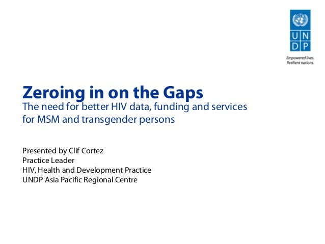 Zeroing in on the Gaps The need for better HIV data, funding and services for MSM and transgender persons Presented by Cli...