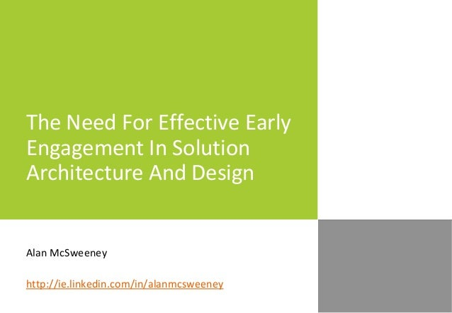 The Need For Effective Early Engagement In Solution Architecture And Design Alan McSweeney http://ie.linkedin.com/in/alanm...