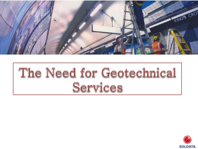 • Geotechnical Services might include either a surface investigation or a subsurface investigation; moreover, it might inc...