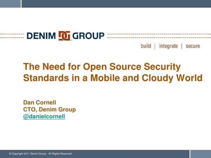 The Need for Open Source Security           Standards in a Mobile and Cloudy World           Dan Cornell           CTO, De...