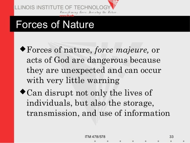 Transfo rm ing Live s. Inve nting the Future . www.iit.edu ITM 478/578 33 ILLINOIS INSTITUTE OF TECHNOLOGY Forces of Natur...