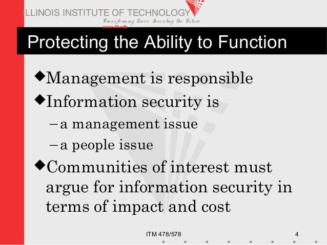 Transfo rm ing Live s. Inve nting the Future . www.iit.edu ITM 478/578 4 ILLINOIS INSTITUTE OF TECHNOLOGY Protecting the A...