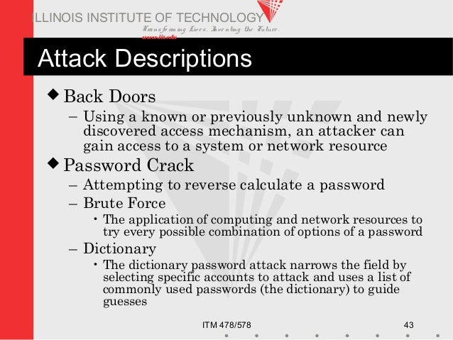 Transfo rm ing Live s. Inve nting the Future . www.iit.edu ITM 478/578 43 ILLINOIS INSTITUTE OF TECHNOLOGY Attack Descript...