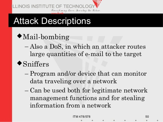 Transfo rm ing Live s. Inve nting the Future . www.iit.edu ITM 478/578 50 ILLINOIS INSTITUTE OF TECHNOLOGY Attack Descript...