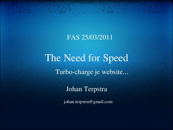 The Need for Speed Johan Terpstra FAS 25/03/2011 [email_address] Turbo-charge je website...
