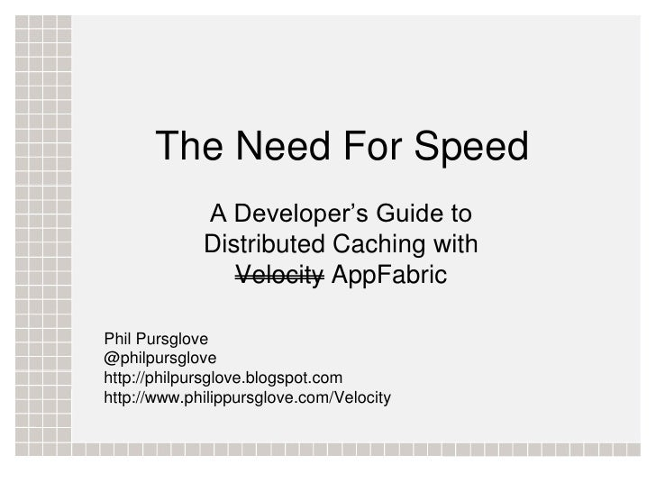 The Need For Speed              A Developer's Guide to              Distributed Caching with                 Velocity AppF...