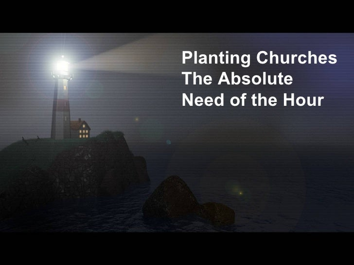 Planting Churches  The Absolute  Need of the Hour