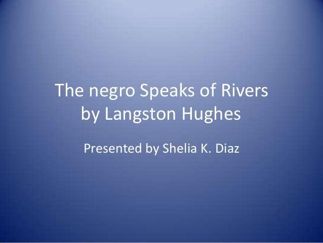 The negro Speaks of Riversby Langston HughesPresented by Shelia K. Diaz