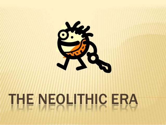 neolithic-era-1-638.jpg?cb= ...