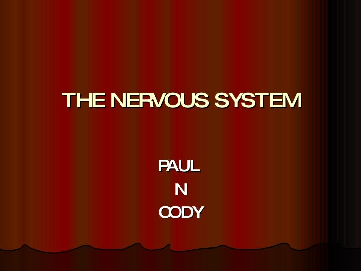 THE NERVOUS SYSTEM PAUL  N CODY