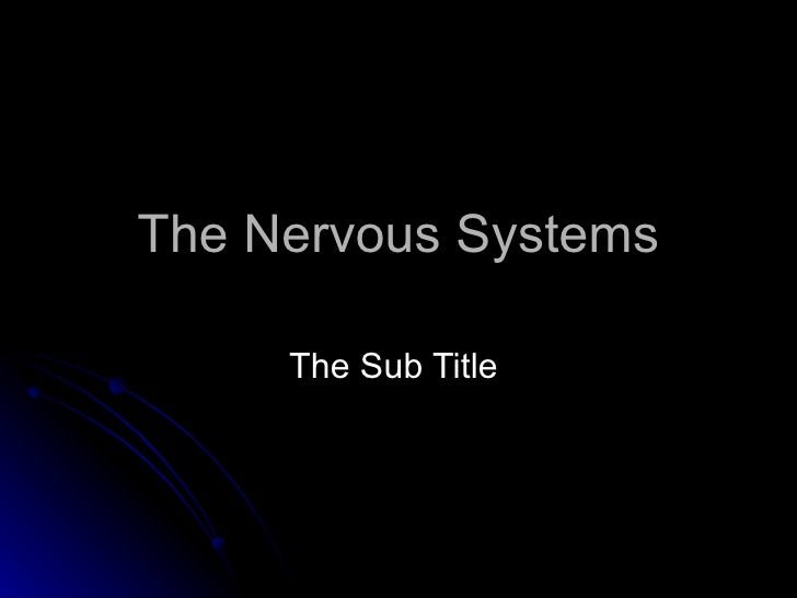 The Nervous Systems The Sub Title