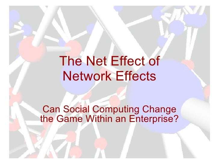 The Net Effect of Network Effects Can Social Computing Change the Game Within an Enterprise?