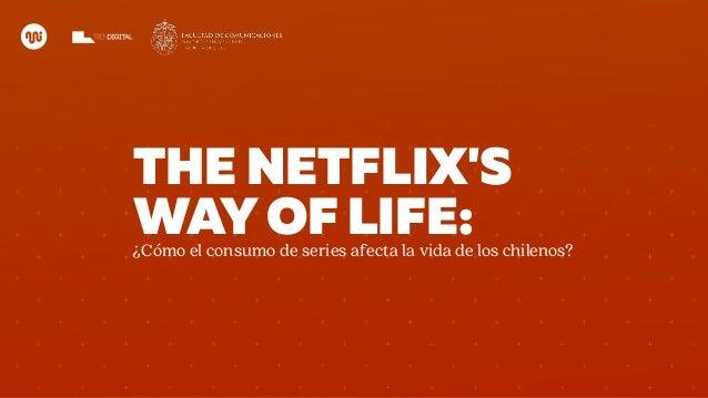 THE NETFLIX'S WAYOF LIFE:¿Cómo el consumo de series afecta la vida de los chilenos?